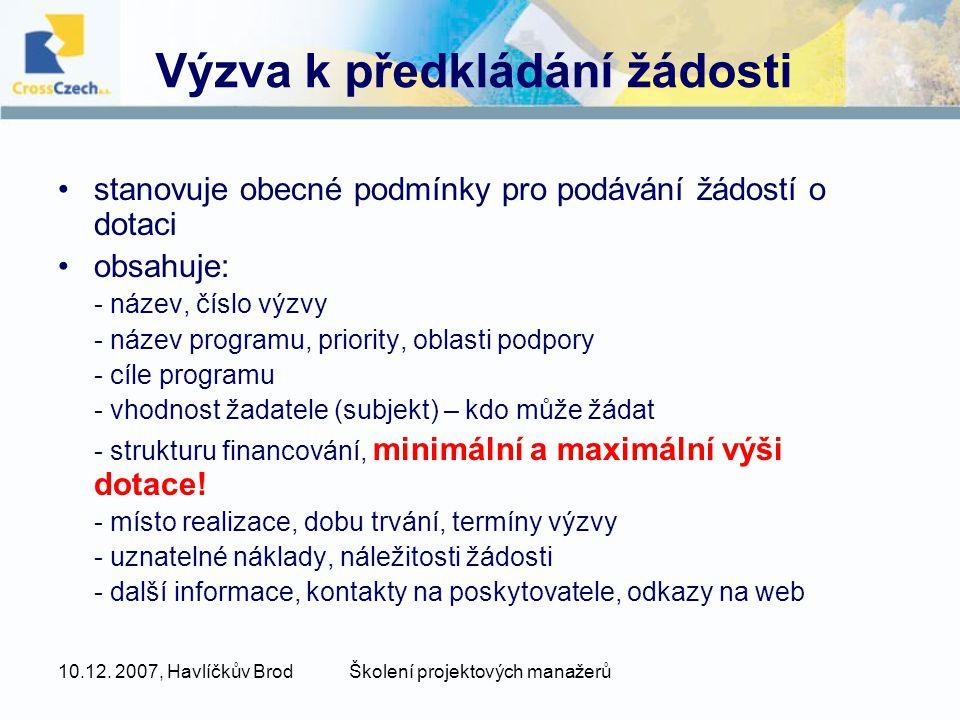 10.12. 2007, Havlíčkův BrodŠkolení projektových manažerů Výzva k předkládání žádosti stanovuje obecné podmínky pro podávání žádostí o dotaci obsahuje: