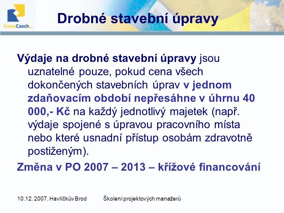 10.12. 2007, Havlíčkův BrodŠkolení projektových manažerů Drobné stavební úpravy Výdaje na drobné stavební úpravy jsou uznatelné pouze, pokud cena všec