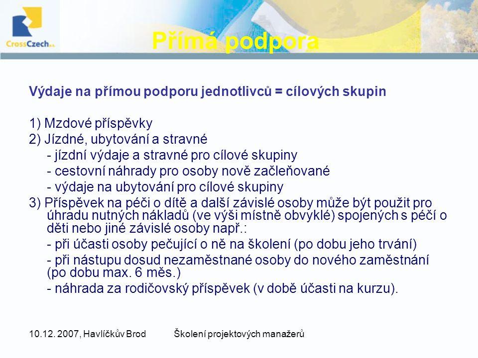 10.12. 2007, Havlíčkův BrodŠkolení projektových manažerů Přímá podpora Výdaje na přímou podporu jednotlivců = cílových skupin 1) Mzdové příspěvky 2) J