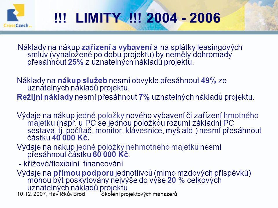 10.12. 2007, Havlíčkův BrodŠkolení projektových manažerů !!! LIMITY !!! 2004 - 2006 Náklady na nákup zařízení a vybavení a na splátky leasingových sml