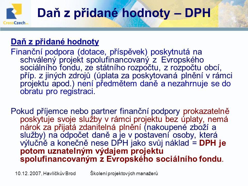 10.12. 2007, Havlíčkův BrodŠkolení projektových manažerů Daň z přidané hodnoty – DPH Daň z přidané hodnoty Finanční podpora (dotace, příspěvek) poskyt