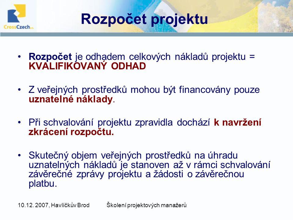 10.12. 2007, Havlíčkův BrodŠkolení projektových manažerů Rozpočet projektu Rozpočet je odhadem celkových nákladů projektu = KVALIFIKOVANÝ ODHAD Z veře
