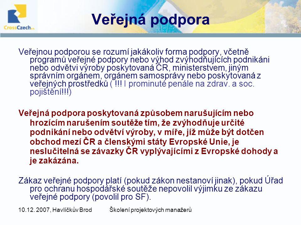 10.12. 2007, Havlíčkův BrodŠkolení projektových manažerů Veřejná podpora Veřejnou podporou se rozumí jakákoliv forma podpory, včetně programů veřejné