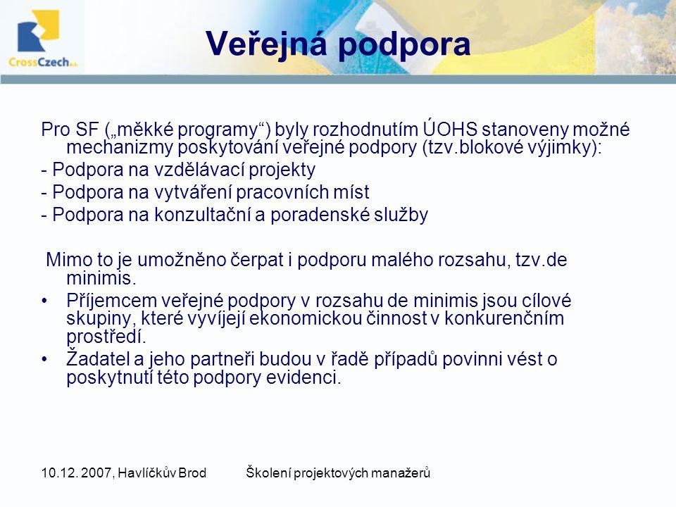 """10.12. 2007, Havlíčkův BrodŠkolení projektových manažerů Veřejná podpora Pro SF (""""měkké programy"""") byly rozhodnutím ÚOHS stanoveny možné mechanizmy po"""