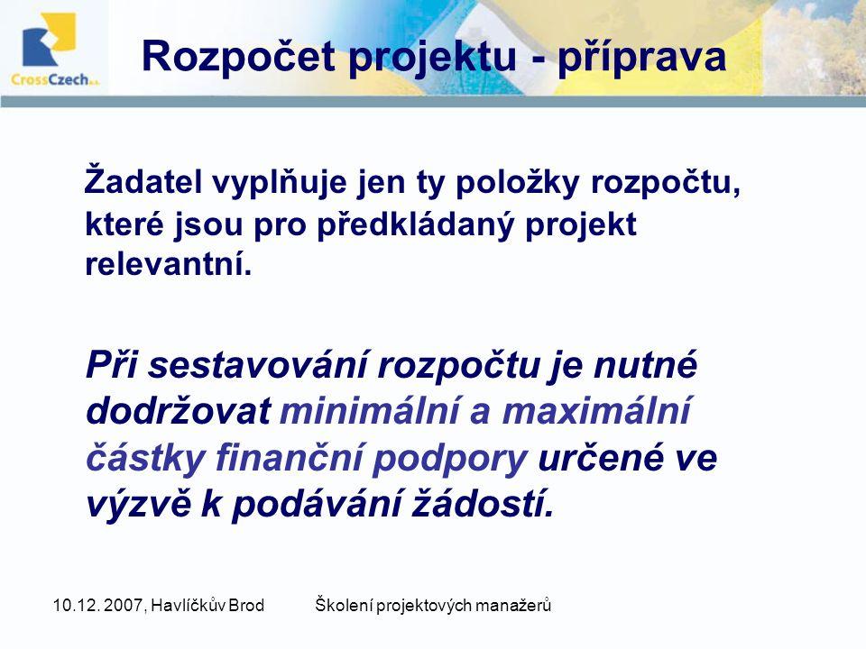 10.12. 2007, Havlíčkův BrodŠkolení projektových manažerů Rozpočet projektu - příprava Žadatel vyplňuje jen ty položky rozpočtu, které jsou pro předklá
