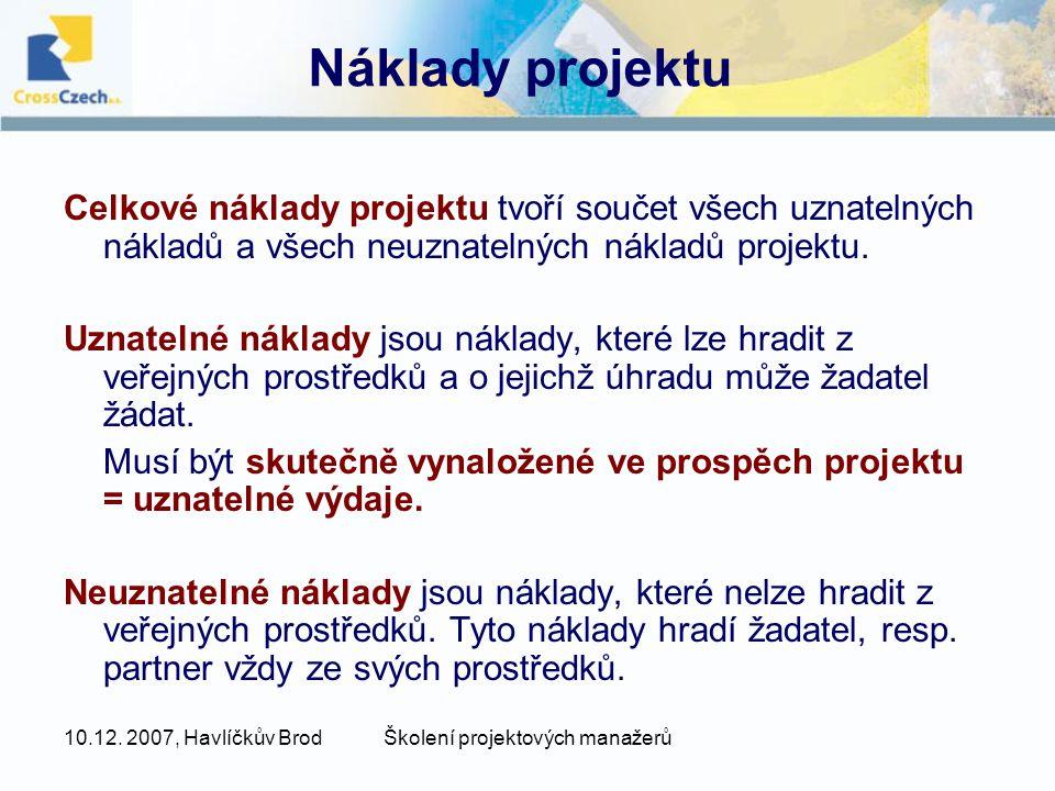 10.12. 2007, Havlíčkův BrodŠkolení projektových manažerů Náklady projektu Celkové náklady projektu tvoří součet všech uznatelných nákladů a všech neuz