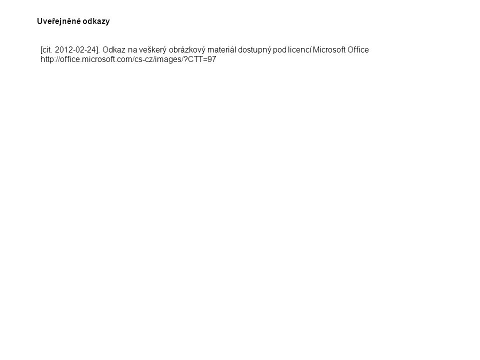 Uveřejněné odkazy [cit. 2012-02-24]. Odkaz na veškerý obrázkový materiál dostupný pod licencí Microsoft Office http://office.microsoft.com/cs-cz/image