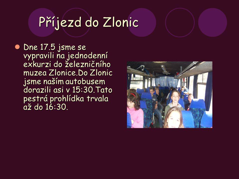 Příjezd do Zlonic Dne 17.5 jsme se vypravili na jednodenní exkurzi do železničního muzea Zlonice.Do Zlonic jsme naším autobusem dorazili asi v 15:30.T