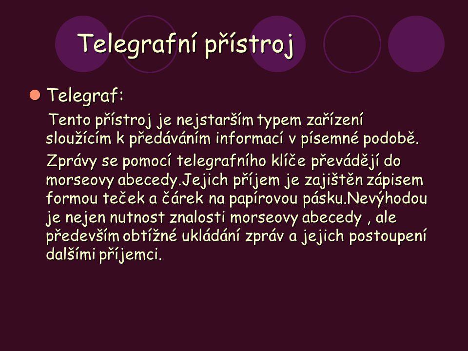 Telegrafní přístroj Telegraf: Telegraf: Tento přístroj je nejstarším typem zařízení sloužícím k předáváním informací v písemné podobě. Tento přístroj
