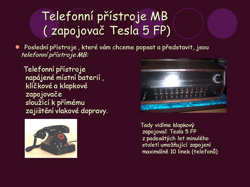 Telefonní přístroje MB ( zapojovač Tesla 5 FP) Poslední přístroje, které vám chceme popsat a představit, jsou Poslední přístroje, které vám chceme pop
