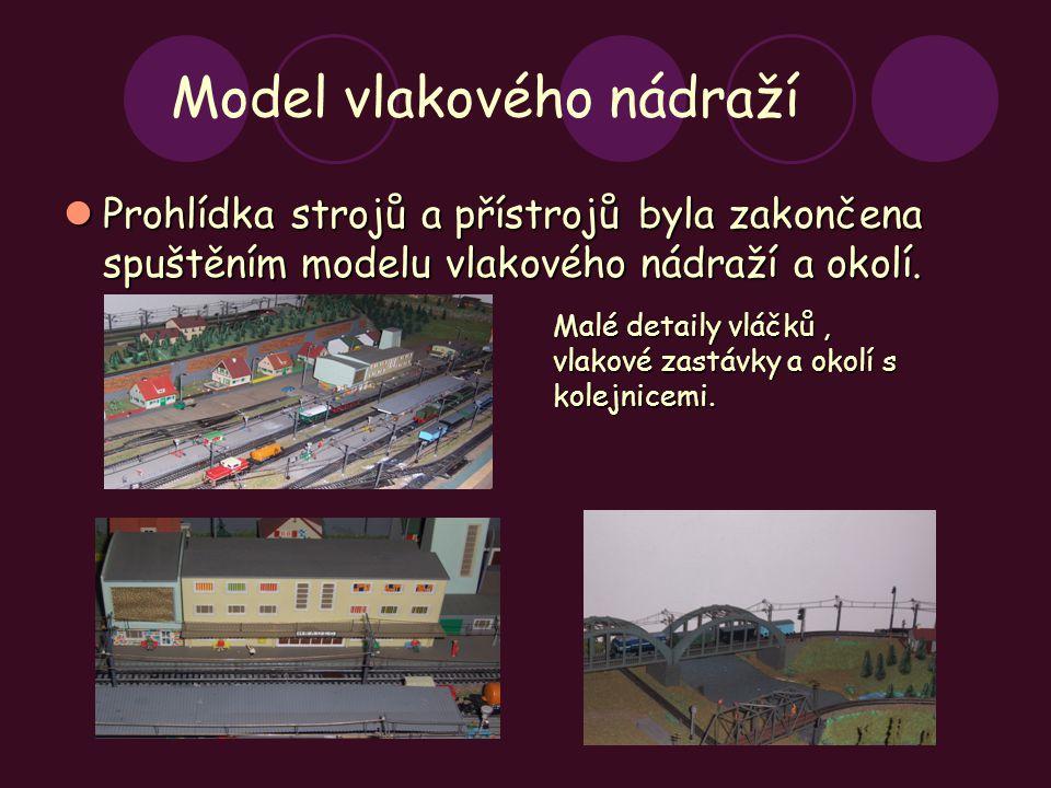 Model vlakového nádraží Prohlídka strojů a přístrojů byla zakončena spuštěním modelu vlakového nádraží a okolí. Prohlídka strojů a přístrojů byla zako