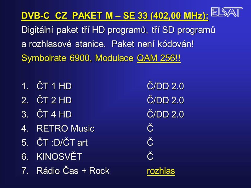 DVB-C CZ PAKET M – SE 33 (402,00 MHz): Digitální paket tří HD programů, tří SD programů a rozhlasové stanice. Paket není kódován! Symbolrate 6900, Mod