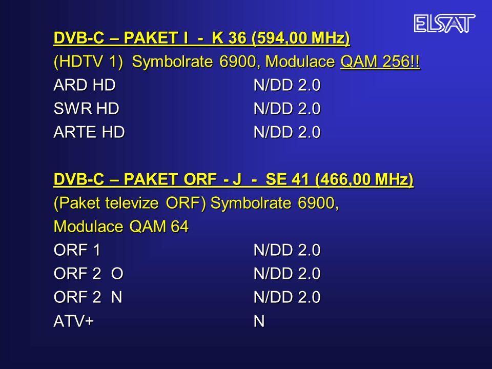 DVB-C – PAKET I - K 36 (594,00 MHz) (HDTV 1) Symbolrate 6900, Modulace QAM 256!! ARD HDN/DD 2.0 SWR HDN/DD 2.0 ARTE HDN/DD 2.0 DVB-C – PAKET ORF - J -