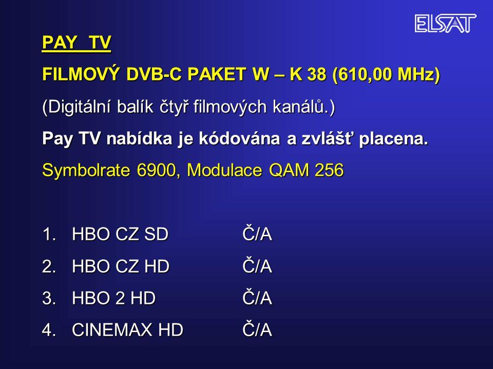 PAY TV FILMOVÝ DVB-C PAKET W – K 38 (610,00 MHz) (Digitální balík čtyř filmových kanálů.) Pay TV nabídka je kódována a zvlášť placena. Symbolrate 6900