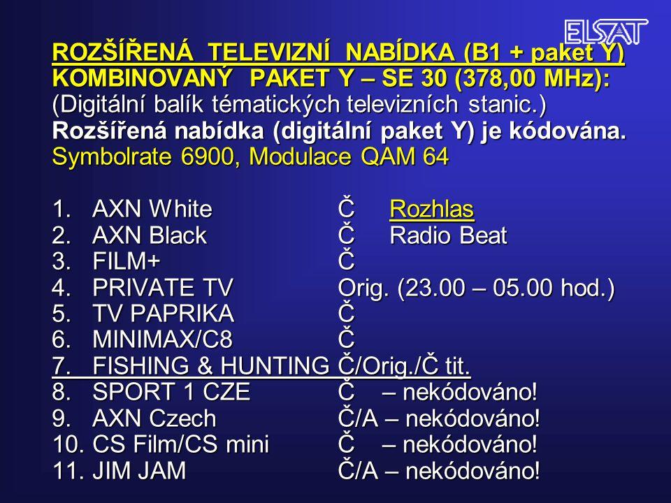 ROZŠÍŘENÁ TELEVIZNÍ NABÍDKA (B1 + paket Y) KOMBINOVANÝ PAKET Y – SE 30 (378,00 MHz): (Digitální balík tématických televizních stanic.) Rozšířená nabíd
