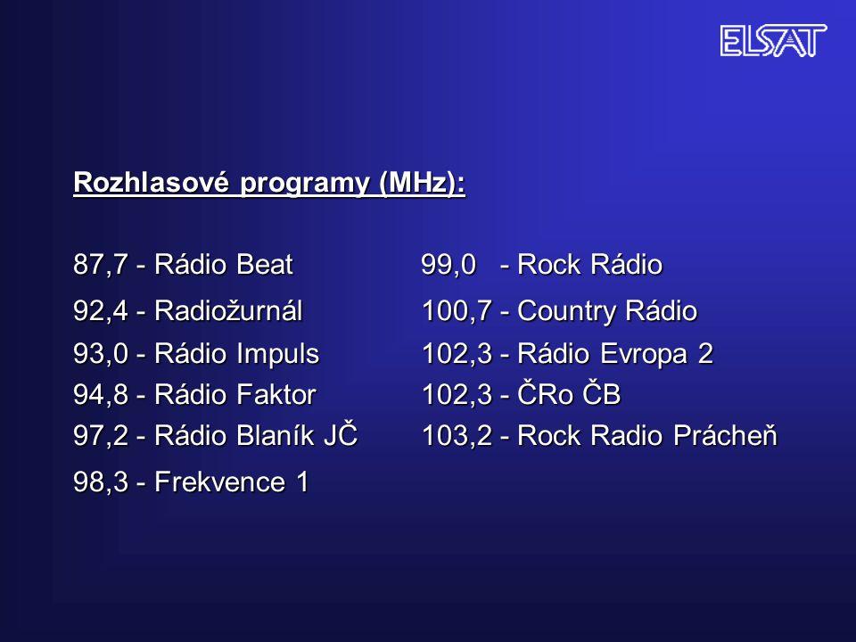 Rozhlasové programy (MHz): 87,7 - Rádio Beat 99,0 - Rock Rádio 92,4 - Radiožurnál 100,7 - Country Rádio 93,0 - Rádio Impuls 102,3 - Rádio Evropa 2 94,