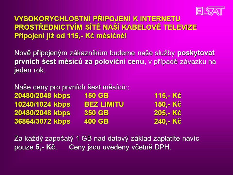 VYSOKORYCHLOSTNÍ PŘIPOJENÍ K INTERNETU PROSTŘEDNICTVÍM SÍTĚ NAŠÍ KABELOVÉ TELEVIZE Připojení již od 115,- Kč měsíčně! Nově připojeným zákazníkům budem