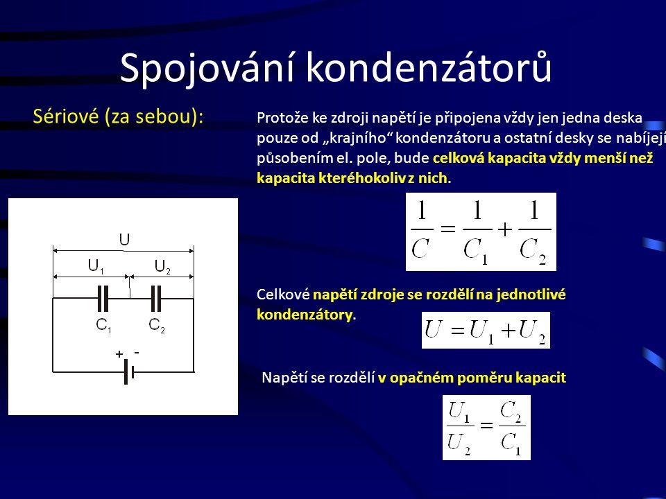 """Sériové (za sebou): Spojování kondenzátorů Protože ke zdroji napětí je připojena vždy jen jedna deska pouze od """"krajního kondenzátoru a ostatní desky se nabíjejí působením el."""