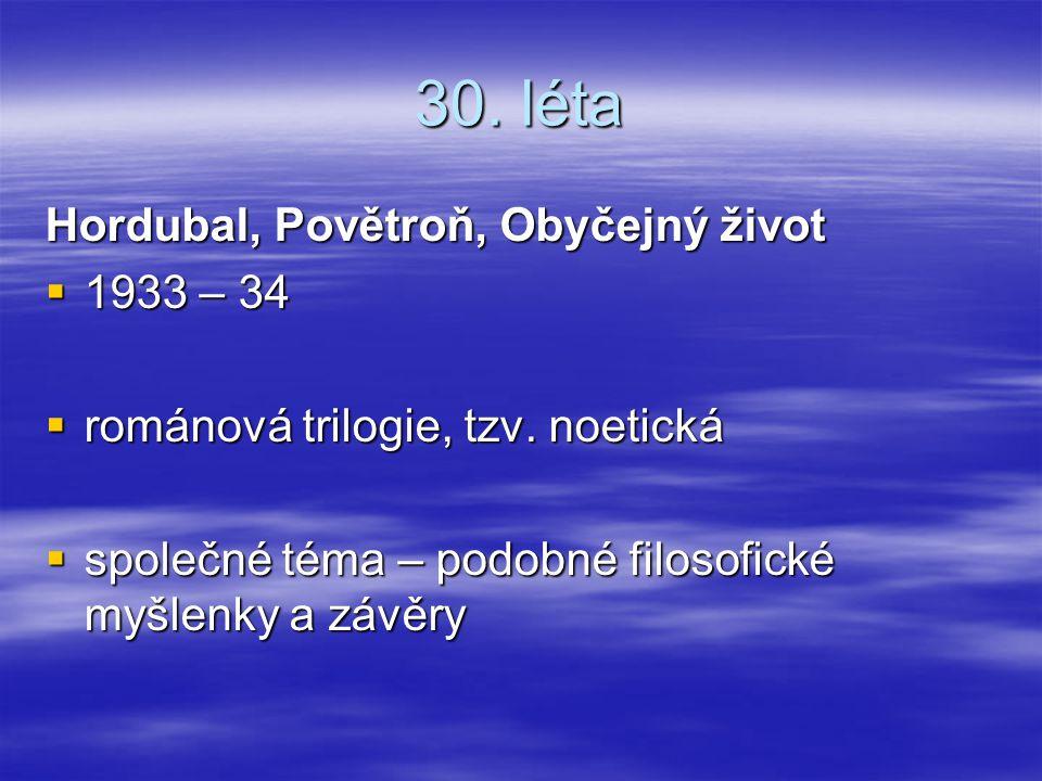 30.léta Hordubal, Povětroň, Obyčejný život  1933 – 34  románová trilogie, tzv.