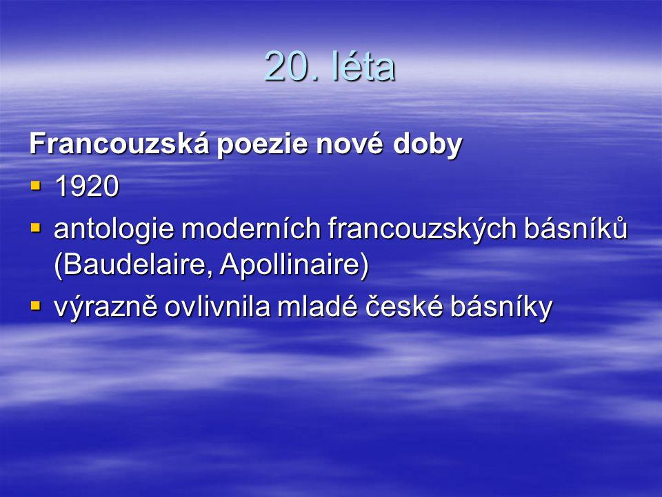 20. léta Francouzská poezie nové doby  1920  antologie moderních francouzských básníků (Baudelaire, Apollinaire)  výrazně ovlivnila mladé české bás
