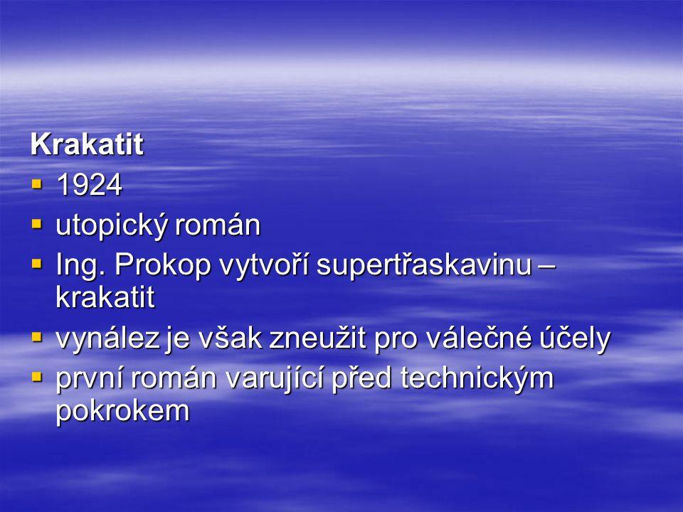 Krakatit  1924  utopický román  Ing. Prokop vytvoří supertřaskavinu – krakatit  vynález je však zneužit pro válečné účely  první román varující p