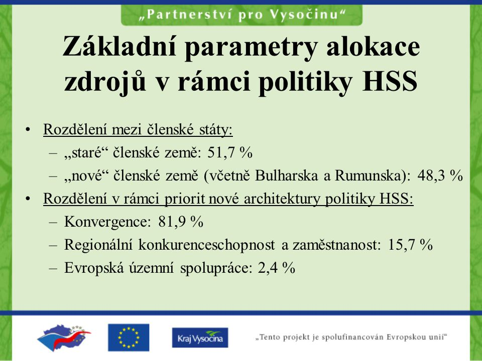 """Základní parametry alokace zdrojů v rámci politiky HSS Rozdělení mezi členské státy: –""""staré"""" členské země: 51,7 % –""""nové"""" členské země (včetně Bulhar"""