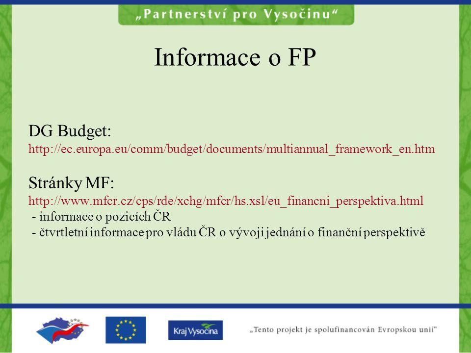 Informace o FP DG Budget: http://ec.europa.eu/comm/budget/documents/multiannual_framework_en.htm Stránky MF: http://www.mfcr.cz/cps/rde/xchg/mfcr/hs.x