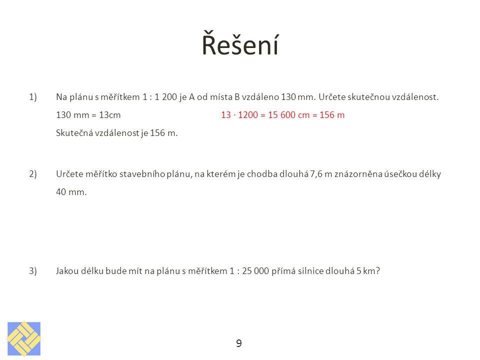 Řešení 1)Na plánu s měřítkem 1 : 1 200 je A od místa B vzdáleno 130 mm.