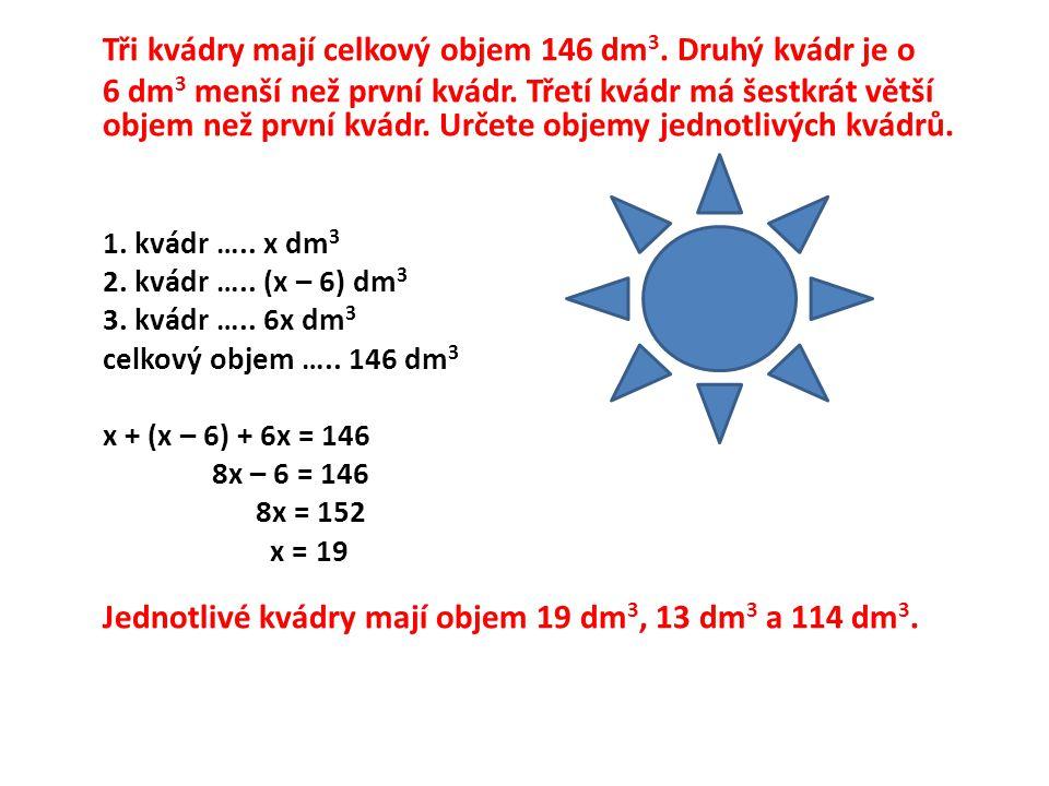 Tři kvádry mají celkový objem 146 dm 3. Druhý kvádr je o 6 dm 3 menší než první kvádr.