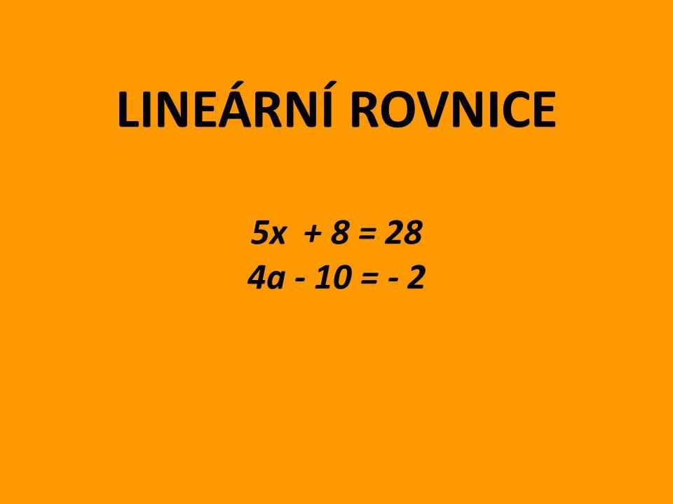 LINEÁRNÍ ROVNICE 5x + 8 = 28 4a - 10 = - 2