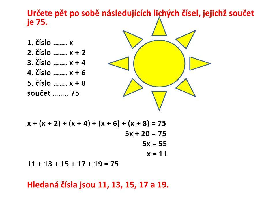 Určete pět po sobě následujících lichých čísel, jejichž součet je 75. 1. číslo ……. x11 2. číslo ……. x + 213 3. číslo ……. x + 415 4. číslo ……. x + 617