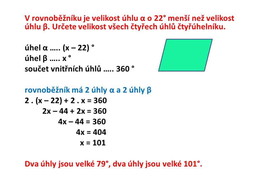 V rovnoběžníku je velikost úhlu α o 22° menší než velikost úhlu β. Určete velikost všech čtyřech úhlů čtyřúhelníku. úhel α ….. (x – 22) ° 79 ° úhel β