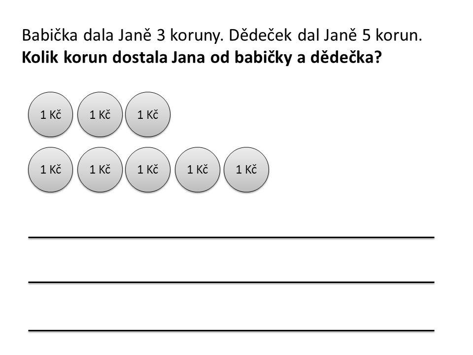 Babička dala Janě 3 koruny. Dědeček dal Janě 5 korun. Kolik korun dostala Jana od babičky a dědečka? 1 Kč
