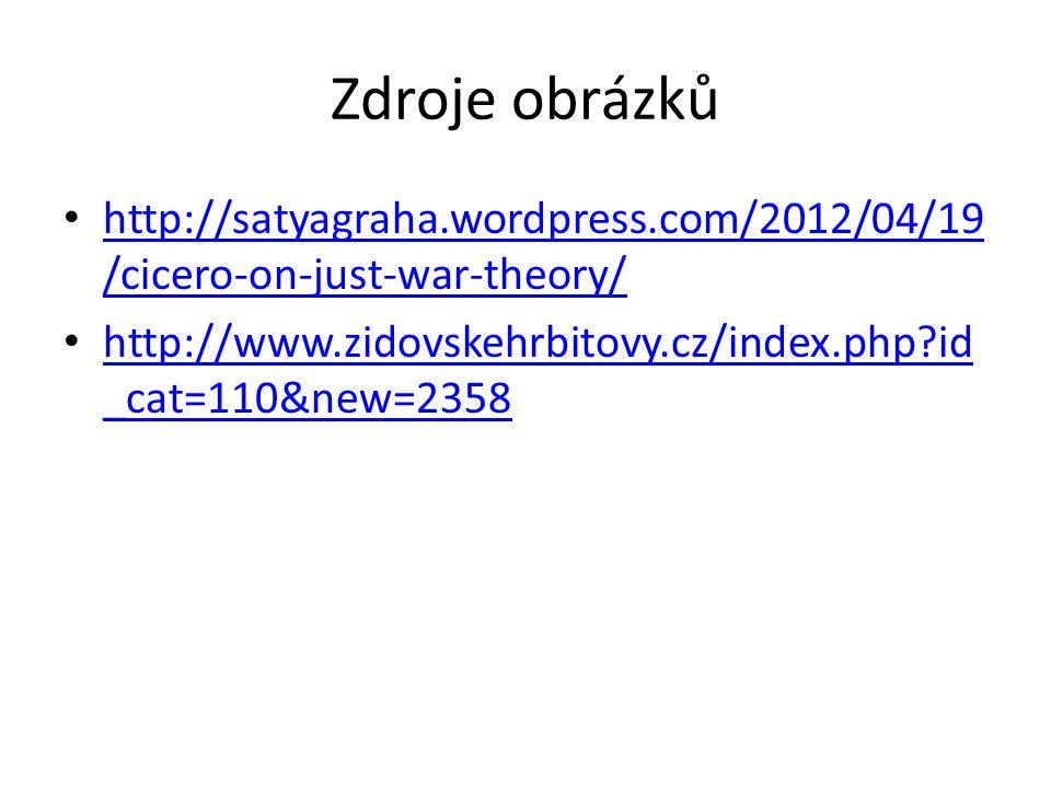 Zdroje obrázků http://satyagraha.wordpress.com/2012/04/19 /cicero-on-just-war-theory/ http://satyagraha.wordpress.com/2012/04/19 /cicero-on-just-war-theory/ http://www.zidovskehrbitovy.cz/index.php id _cat=110&new=2358 http://www.zidovskehrbitovy.cz/index.php id _cat=110&new=2358