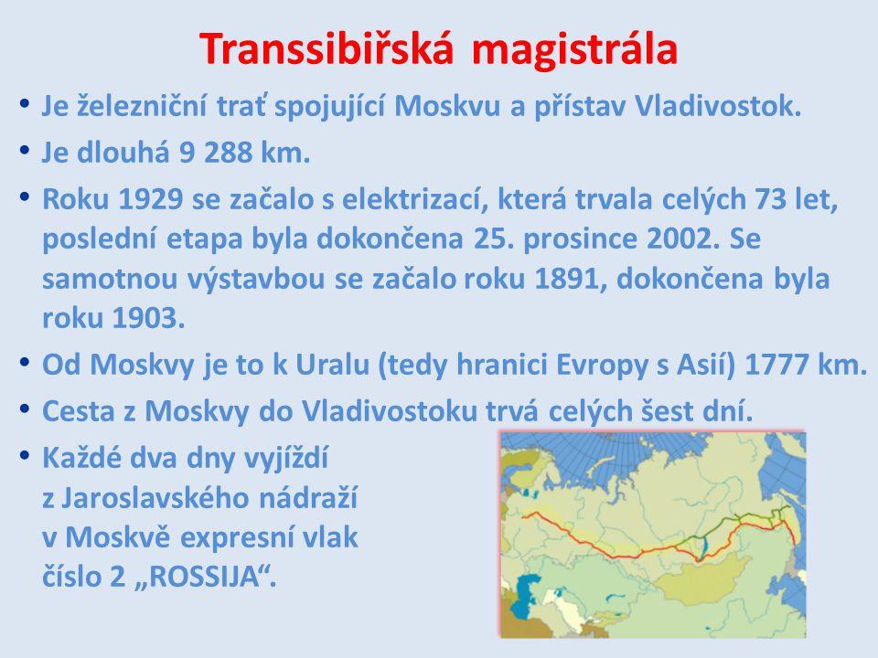 Transsibiřská magistrála Je železniční trať spojující Moskvu a přístav Vladivostok. Je dlouhá 9 288 km. Roku 1929 se začalo s elektrizací, která trval