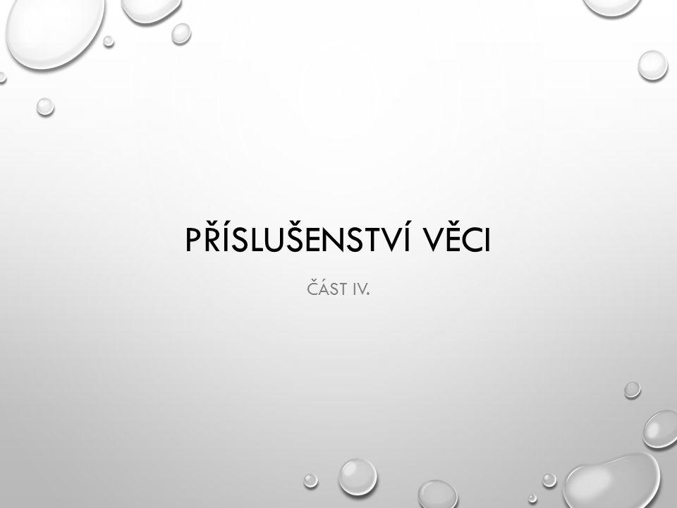 PŘÍSLUŠENSTVÍ VĚCI ČÁST IV.
