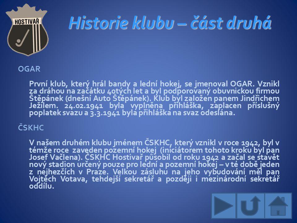 Historie klubu – část druhá OGAR První klub, který hrál bandy a lední hokej, se jmenoval OGAR.