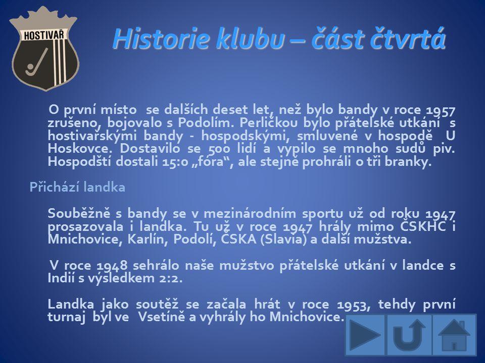 Historie klubu – část čtvrtá O první místo se dalších deset let, než bylo bandy v roce 1957 zrušeno, bojovalo s Podolím.