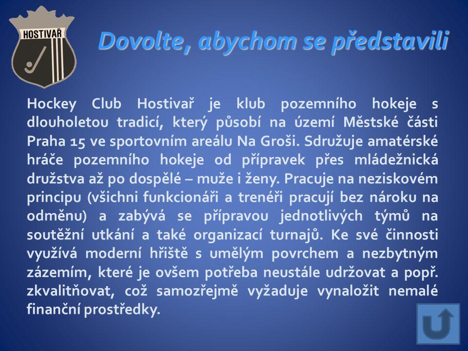 Hockey Club Hostivař je klub pozemního hokeje s dlouholetou tradicí, který působí na území Městské části Praha 15 ve sportovním areálu Na Groši.