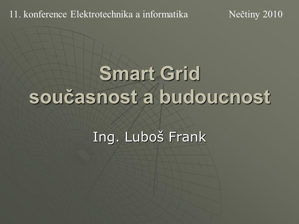 Smart Grid současnost a budoucnost Ing. Luboš Frank 11. konference Elektrotechnika a informatika Nečtiny 2010