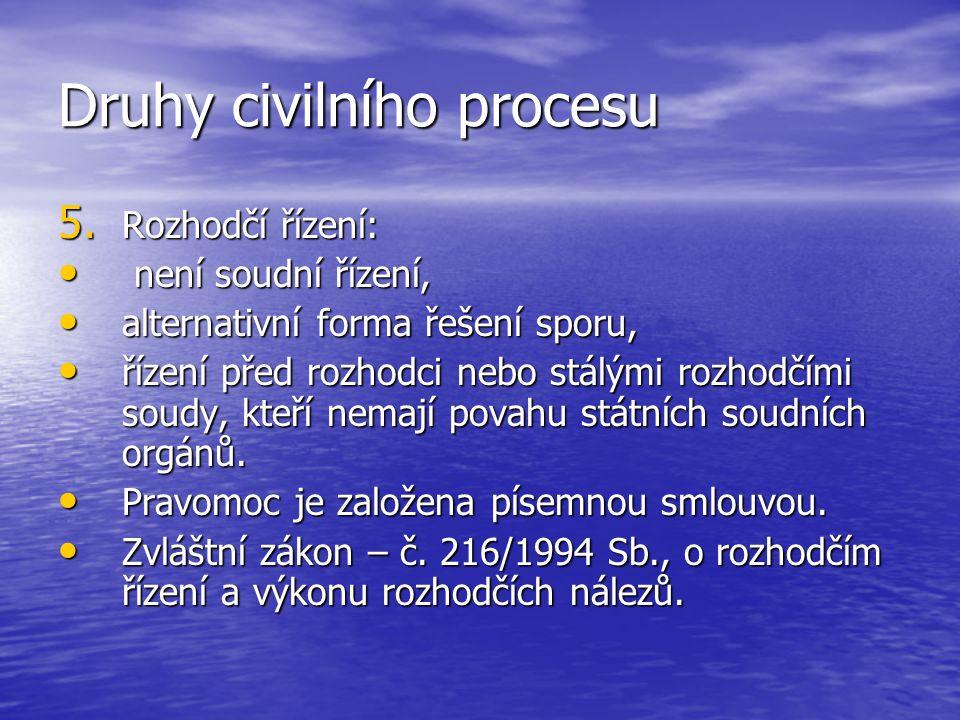 Druhy civilního procesu 5. Rozhodčí řízení: není soudní řízení, není soudní řízení, alternativní forma řešení sporu, alternativní forma řešení sporu,
