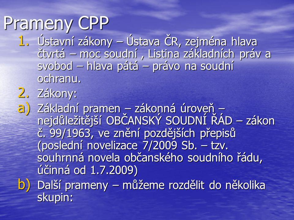 Prameny CPP 1. Ústavní zákony – Ústava ČR, zejména hlava čtvrtá – moc soudní, Listina základních práv a svobod – hlava pátá – právo na soudní ochranu.