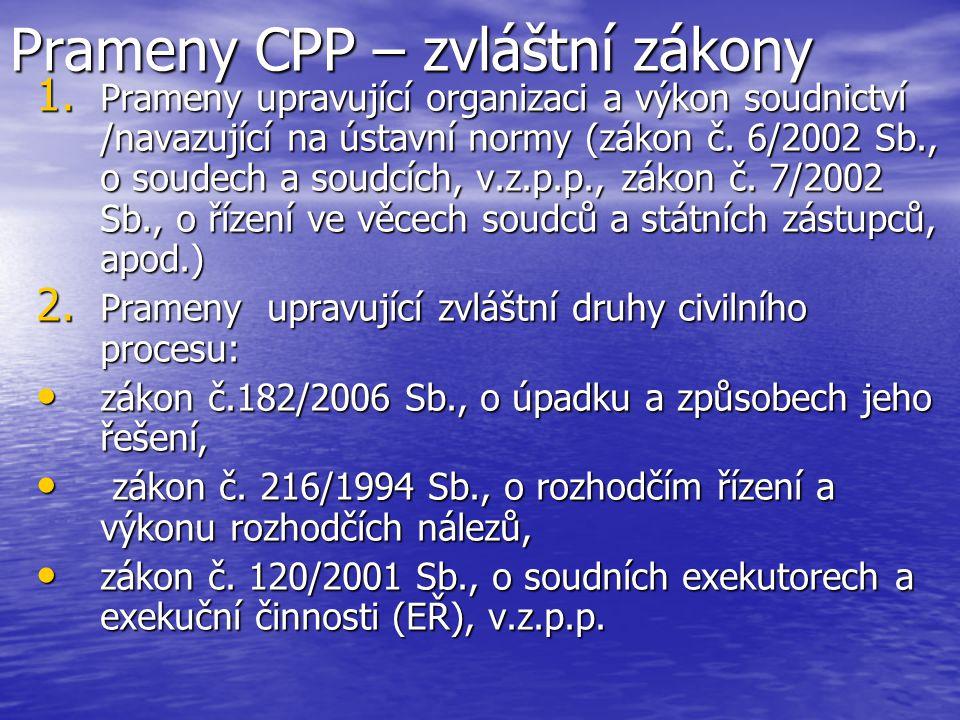 Prameny CPP – zvláštní zákony 1. Prameny upravující organizaci a výkon soudnictví /navazující na ústavní normy (zákon č. 6/2002 Sb., o soudech a soudc