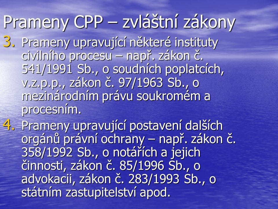 Prameny CPP – zvláštní zákony 3. Prameny upravující některé instituty civilního procesu – např. zákon č. 541/1991 Sb., o soudních poplatcích, v.z.p.p.
