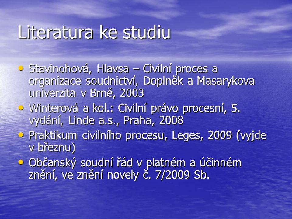 Literatura ke studiu Stavinohová, Hlavsa – Civilní proces a organizace soudnictví, Doplněk a Masarykova univerzita v Brně, 2003 Stavinohová, Hlavsa –