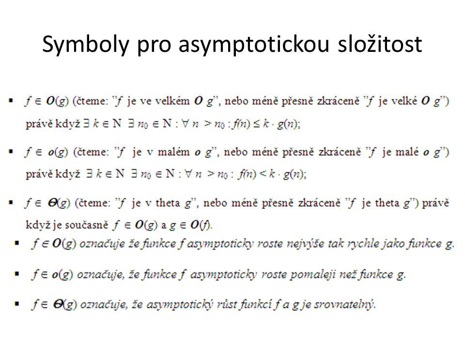 """Typické třídy výpočetní složitosti Θ (1) – růst nezáleží na rozměru vstupu Θ (log n) – logaritmický růst (základ logaritmu není podstatný – proč?) Θ (n) – lineární růst (složitost je přímo úměrná rozměru dat) Θ (n × log n) – tento růst dosahují """"chytré algoritmy řazení (""""třídění ) Θ (n 2 ) – kvadratický růst, dosahují jednoduché algoritmy řazení Θ (n 3 ) – kubický růst typický pro některé operace s maticemi a algoritmy řešení soustav lineárních rovnic Θ (n k ) pro nějaké přirozené číslo k z N – polynomiální růst Θ (k n ), k > 1 – exponenciální růst k > 1 ( nejčastěji k = 2, tedy O(2 n )) Θ (n!) – faktoriální růst."""