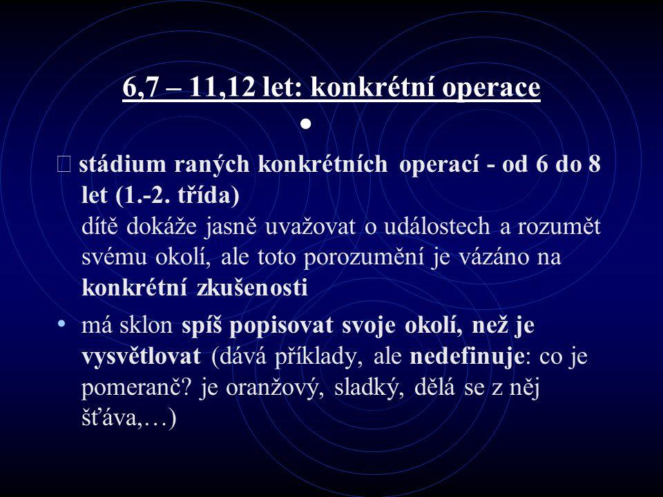 6,7 – 11,12 let: konkrétní operace   stádium raných konkrétních operací - od 6 do 8 let (1.-2.