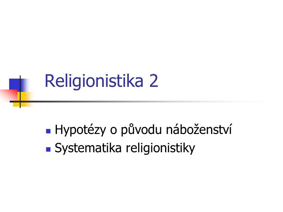 Religionistika 2 Hypotézy o původu náboženství Systematika religionistiky