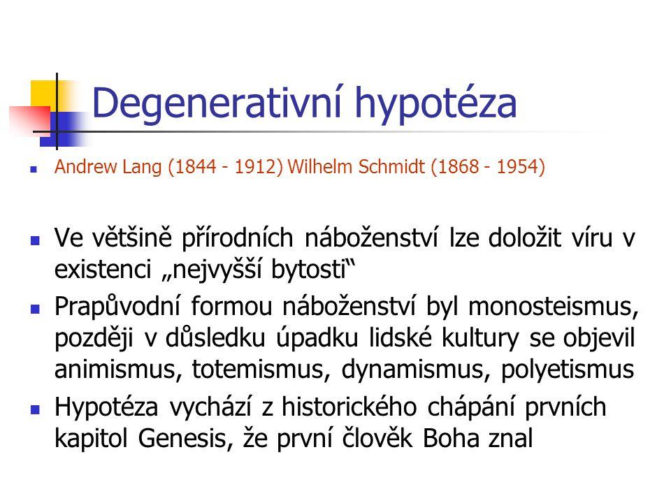 """Degenerativní hypotéza Andrew Lang (1844 - 1912) Wilhelm Schmidt (1868 - 1954) Ve většině přírodních náboženství lze doložit víru v existenci """"nejvyšš"""