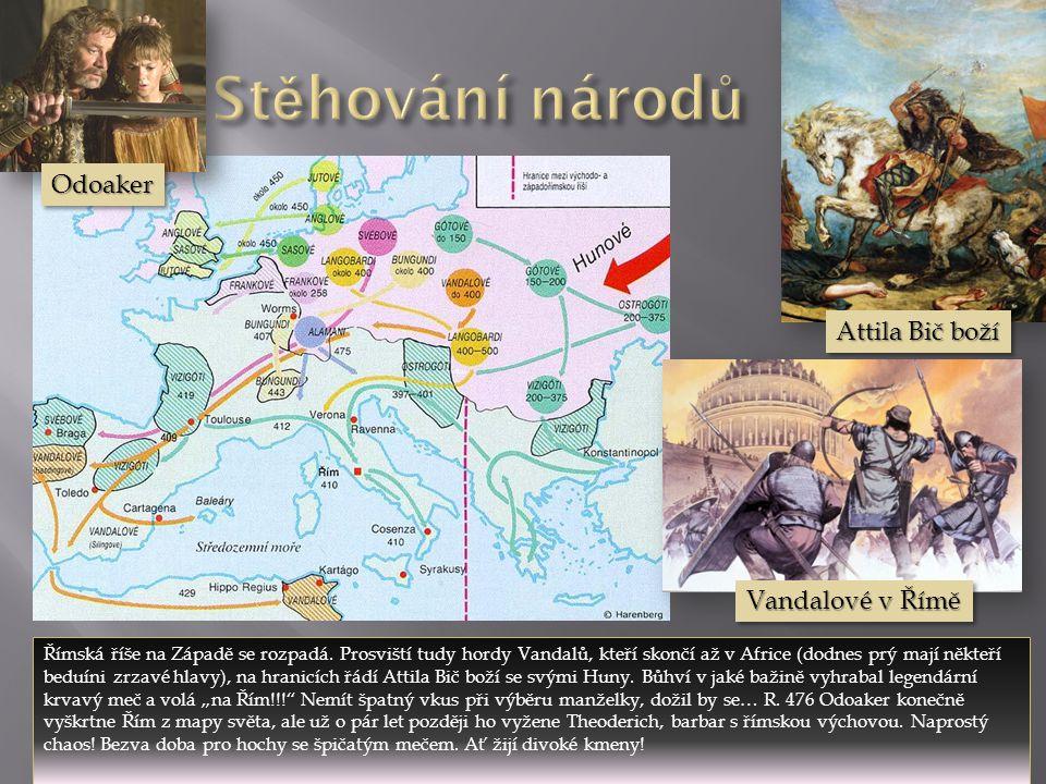 Římská říše na Západě se rozpadá. Prosviští tudy hordy Vandalů, kteří skončí až v Africe (dodnes prý mají někteří beduíni zrzavé hlavy), na hranicích